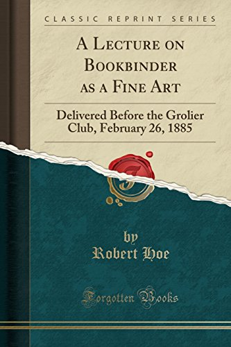 A Lecture on Bookbinder as a Fine: Robert Hoe