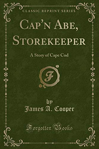 Cap n Abe, Storekeeper: A Story of: James A Cooper