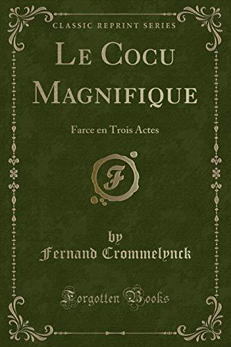 Le Cocu Magnifique: Farce En Trois Actes: Fernand Crommelynck