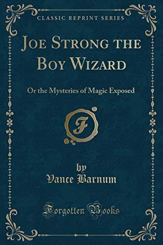 Joe Strong the Boy Wizard: Or the: Vance Barnum