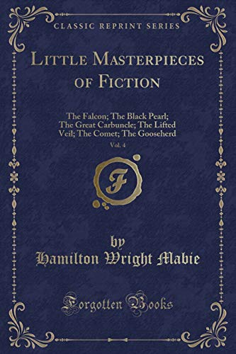 Little Masterpieces of Fiction, Vol. 4: The: Hamilton Wright Mabie