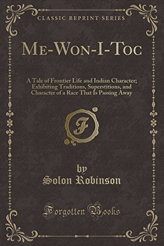 Me-Won-I-Toc: A Tale of Frontier Life and: Solon Robinson