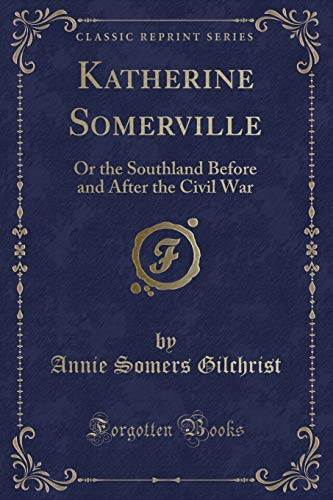 Katherine Somerville: Or the Southland Before and: Annie Somers Gilchrist