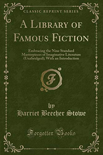 A Library of Famous Fiction: Embracing the: Stowe, Professor Harriet