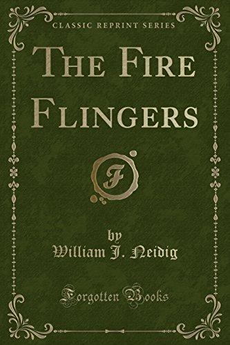 The Fire Flingers (Classic Reprint) (Paperback): William J Neidig