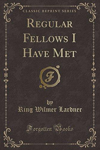 Regular Fellows I Have Met (Classic Reprint): Ring Wilmer Lardner