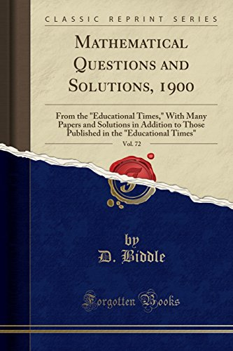 Mathematical Questions and Solutions, 1900, Vol. 72: D Biddle