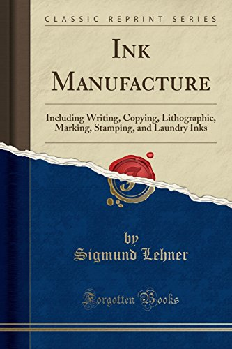 Ink Manufacture: Including Writing, Copying, Lithographic, Marking,: Lehner, Sigmund