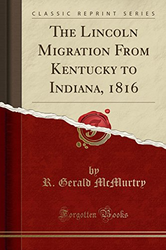 The Lincoln Migration from Kentucky to Indiana,: R Gerald McMurtry