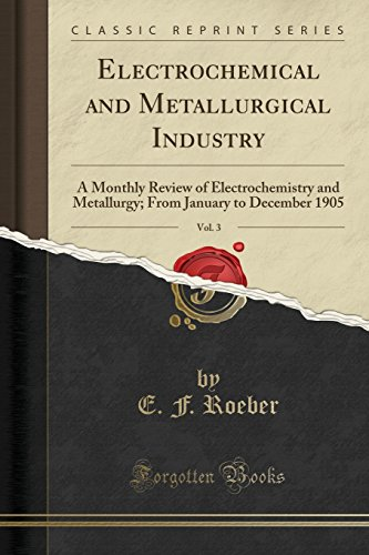 Electrochemical and Metallurgical Industry, Vol. 3: A: E F Roeber