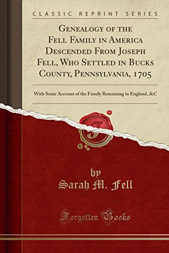 9781527851528: Genealogy of the Fell Family in America Descended From Joseph Fell, Who Settled in Bucks County, Pennsylvania, 1705: With Some Account of the Family Remaining in England, &C (Classic Reprint)