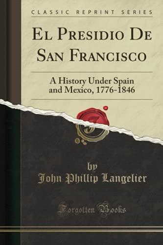 9781527861800: El Presidio De San Francisco: A History Under Spain and Mexico, 1776-1846 (Classic Reprint)