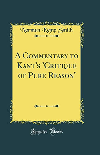9781527948099: A Commentary to Kant's 'Critique of Pure Reason' (Classic Reprint)