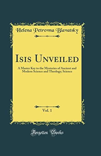 Isis Unveiled, Vol. 1: A Master Key: Helena Petrovna Blavatsky