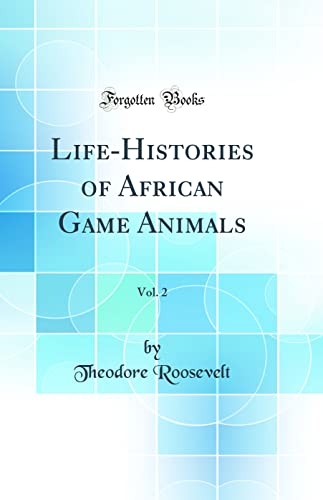9781527966901: Life-Histories of African Game Animals, Vol. 2 (Classic Reprint)