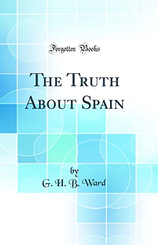 9781527969704: The Truth About Spain (Classic Reprint)
