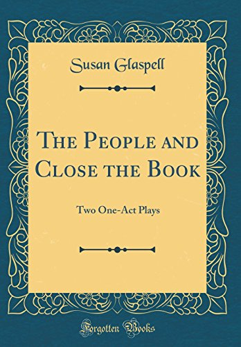 9781527972858: The People and Close the Book: Two One-Act Plays (Classic Reprint)