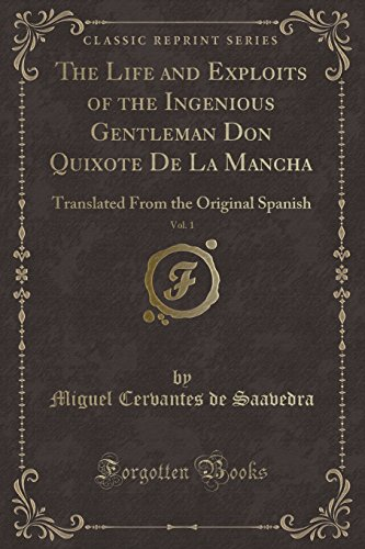 The Life and Exploits of the Ingenious: Miguel Cervantes De