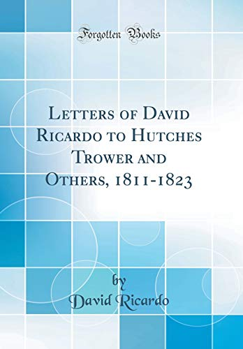 9781527984875: Letters of David Ricardo to Hutches Trower and Others, 1811-1823 (Classic Reprint)