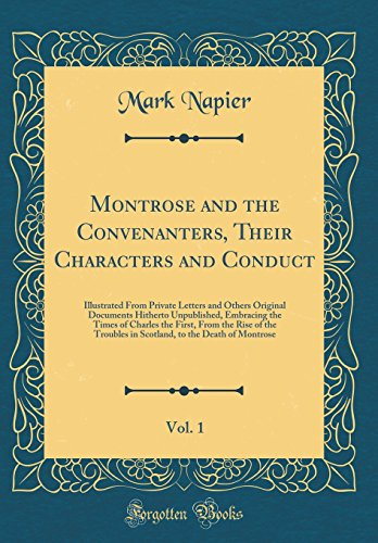 9781527986138: Montrose and the Convenanters, Their Characters and Conduct, Vol. 1: Illustrated From Private Letters and Others Original Documents Hitherto ... of the Troubles in Scotland, to the Death of