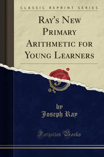 Ray's New Primary Arithmetic for Young Learners: Ray, Joseph