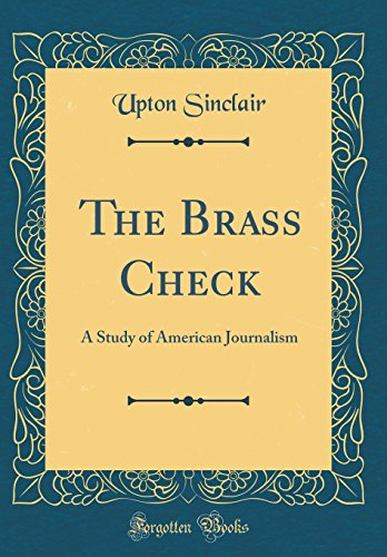 9781528052900: The Brass Check: A Study of American Journalism (Classic Reprint)