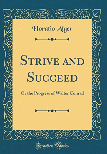 9781528053587: Strive and Succeed: Or the Progress of Walter Conrad (Classic Reprint)