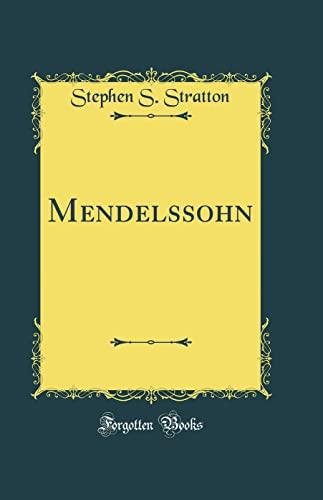 Mendelssohn (Classic Reprint): Stratton, Stephen S.