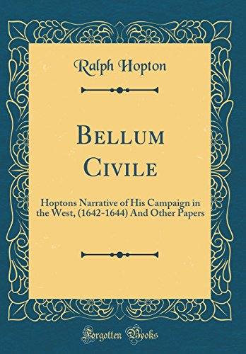 9781528061346: Bellum Civile: Hoptons Narrative of His Campaign in the West, (1642-1644) and Other Papers (Classic Reprint)