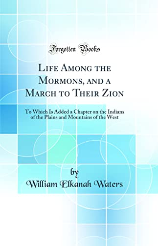 9781528061384: Life Among the Mormons, and a March to Their Zion: To Which Is Added a Chapter on the Indians of the Plains and Mountains of the West (Classic Reprint)
