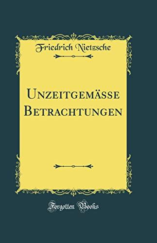 9781528063562: Unzeitgemässe Betrachtungen (Classic Reprint)