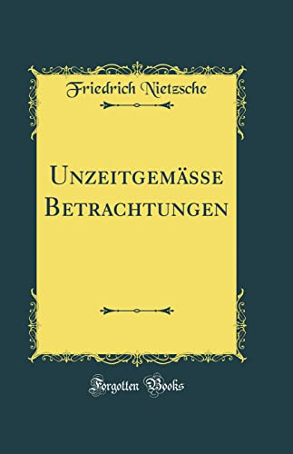 9781528063562: Unzeitgemässe Betrachtungen (Classic Reprint) (German Edition)