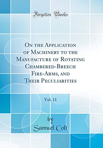 On the Application of Machinery to the Manufacture of Rotating Chambered-Breech Fire-Arms, and ...
