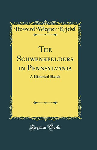 9781528075237: The Schwenkfelders in Pennsylvania: A Historical Sketch (Classic Reprint)