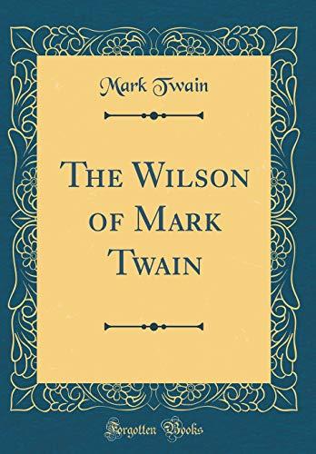 9781528081962: The Wilson of Mark Twain (Classic Reprint)