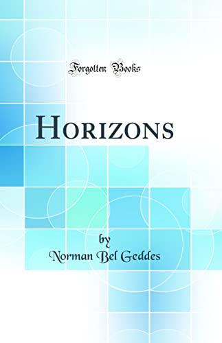 Horizons (Classic Reprint): Geddes, Norman Bel