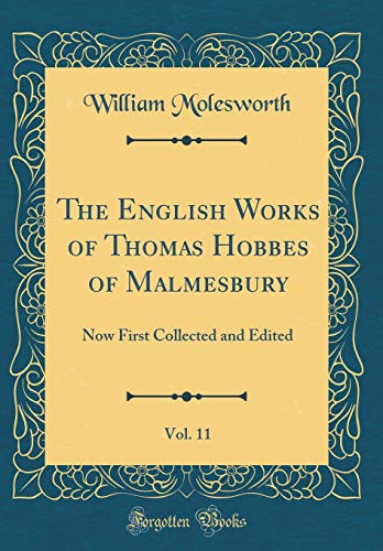 9781528171403: The English Works of Thomas Hobbes of Malmesbury, Vol. 11: Now First Collected and Edited (Classic Reprint)