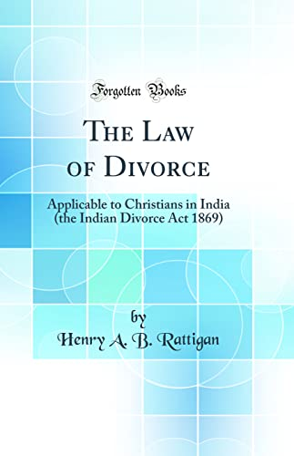 The Law of Divorce: Applicable to Christians: Henry a B