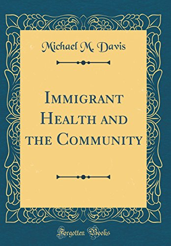 9781528180047: Immigrant Health and the Community (Classic Reprint)