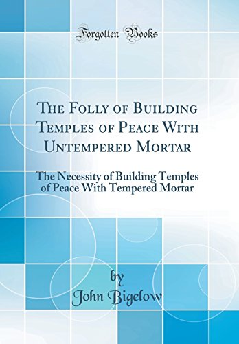 9781528187442: The Folly of Building Temples of Peace With Untempered Mortar: The Necessity of Building Temples of Peace With Tempered Mortar (Classic Reprint)