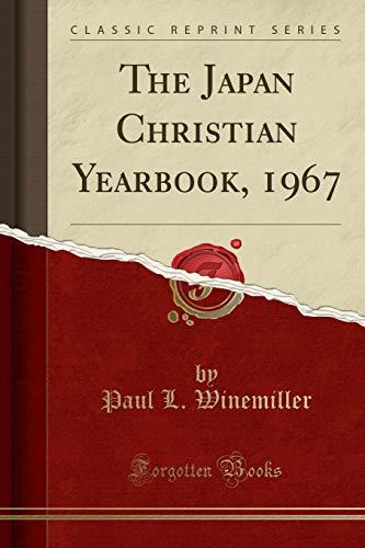 The Japan Christian Yearbook, 1967 (Classic Reprint): Paul L. Winemiller