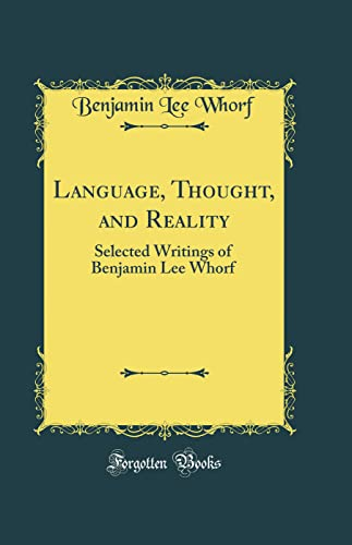 9781528247078: Language, Thought, and Reality: Selected Writings of Benjamin Lee Whorf (Classic Reprint)