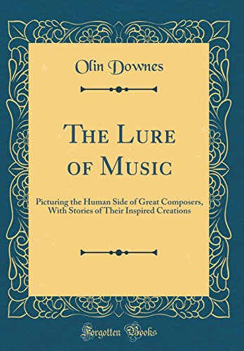 9781528247276: The Lure of Music: Picturing the Human Side of Great Composers, With Stories of Their Inspired Creations (Classic Reprint)