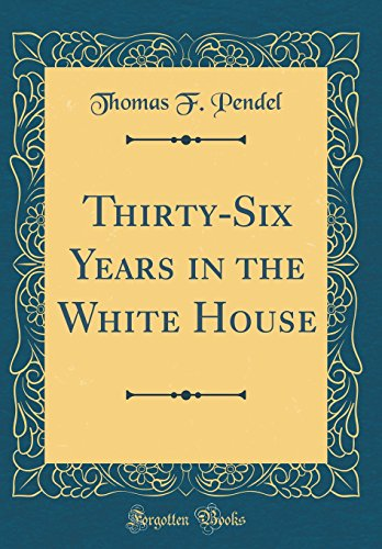 9781528248648: Thirty-Six Years in the White House (Classic Reprint)