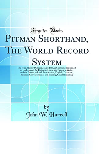 9781528261036: Pitman Shorthand; The World Record System: The World Record Course Makes Pitman Shortland the Easiest to Understand, the Easiest to Learn, the Easiest ... Business Correspondence and Spelling
