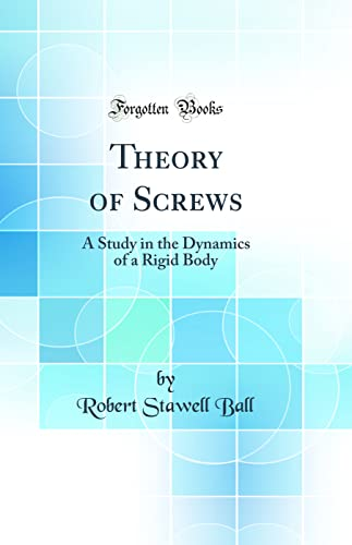9781528265829: Theory of Screws: A Study in the Dynamics of a Rigid Body (Classic Reprint)