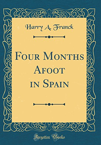 9781528280372: Four Months Afoot in Spain (Classic Reprint)