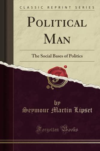 Political Man: The Social Bases of Politics: Lipset, Seymour Martin