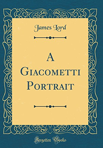 A Giacometti Portrait (Classic Reprint): James Lord