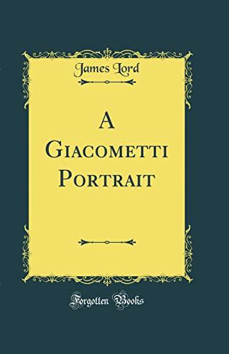 A Giacometti Portrait (Classic Reprint): James Lord